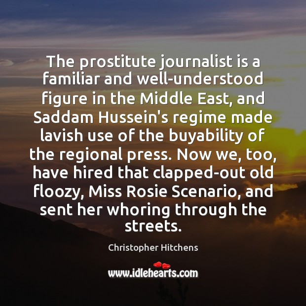 The prostitute journalist is a familiar and well-understood figure in the Middle Christopher Hitchens Picture Quote