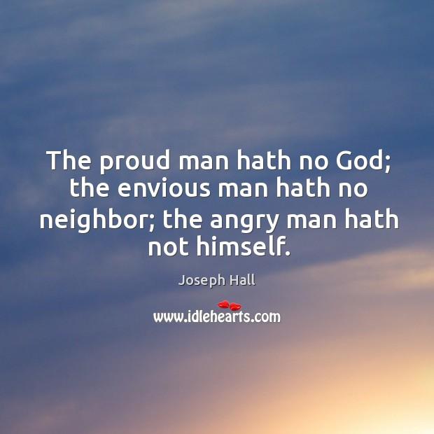 The proud man hath no God; the envious man hath no neighbor; Image