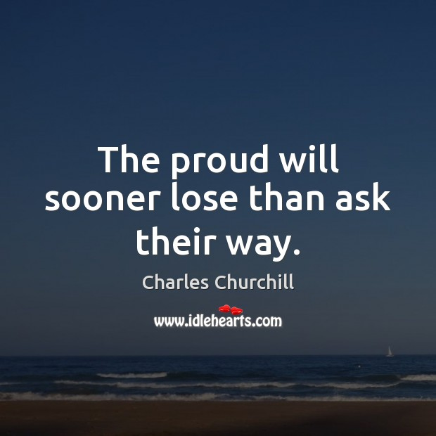 The proud will sooner lose than ask their way. Image
