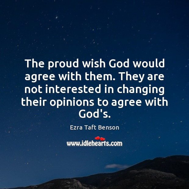 Image, The proud wish God would agree with them. They are not interested