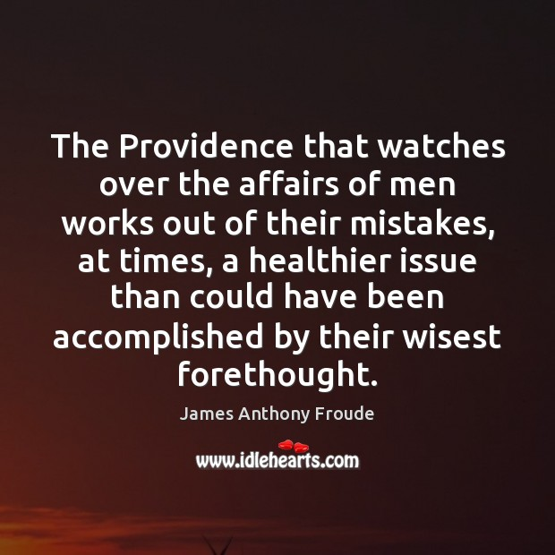 The Providence that watches over the affairs of men works out of Image