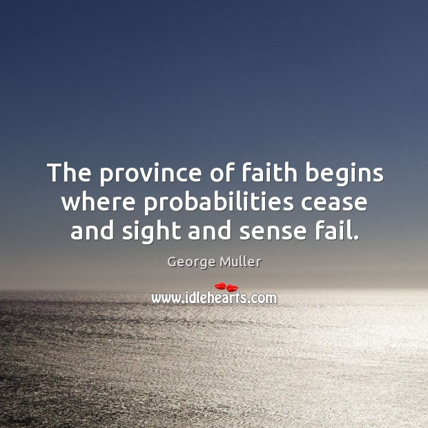 Image, The province of faith begins where probabilities cease and sight and sense fail.