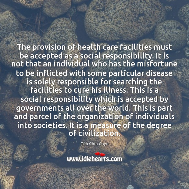 The provision of health care facilities must be accepted as a social Social Responsibility Quotes Image