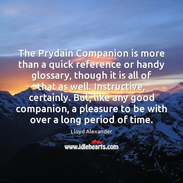 The Prydain Companion is more than a quick reference or handy glossary, Lloyd Alexander Picture Quote
