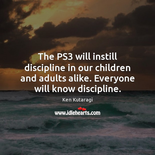 The PS3 will instill discipline in our children and adults alike. Everyone Image