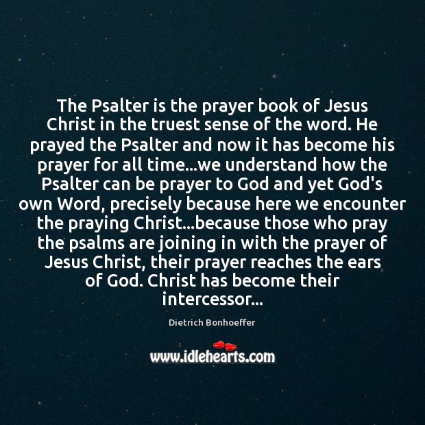 The Psalter is the prayer book of Jesus Christ in the truest Dietrich Bonhoeffer Picture Quote
