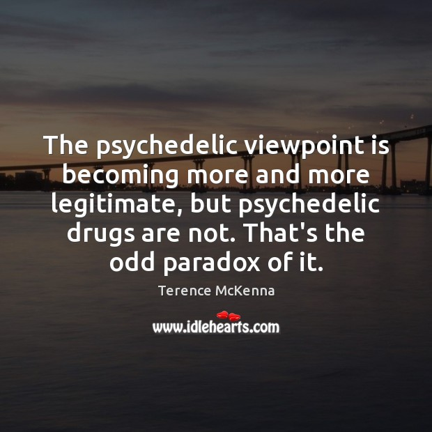 Image, The psychedelic viewpoint is becoming more and more legitimate, but psychedelic drugs