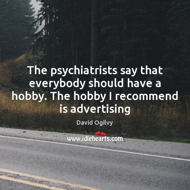 Image, The psychiatrists say that everybody should have a hobby. The hobby I