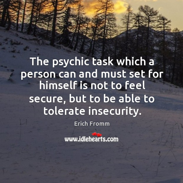 Image, The psychic task which a person can and must set for himself is not to feel secure