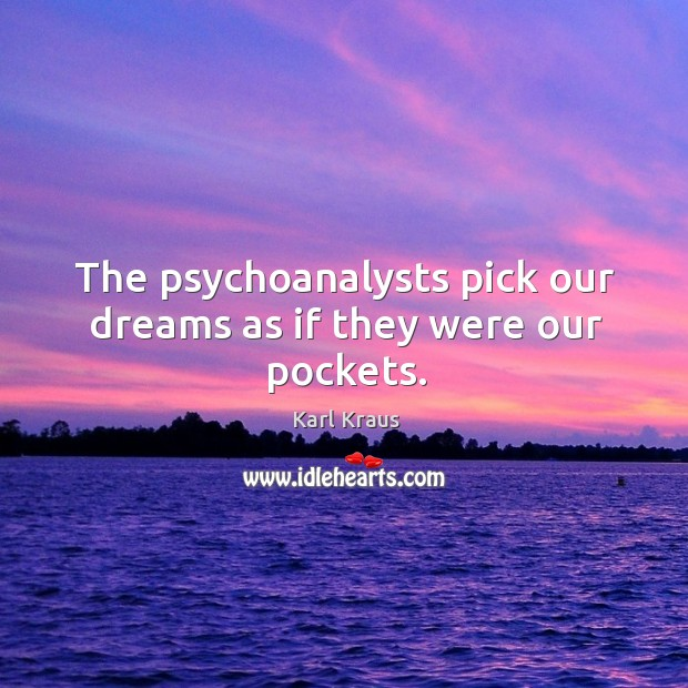 Image, The psychoanalysts pick our dreams as if they were our pockets.