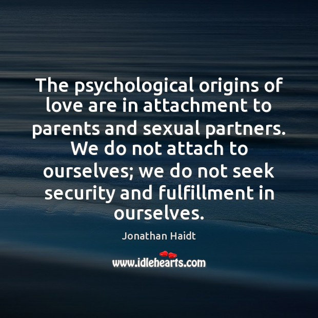 Image, The psychological origins of love are in attachment to parents and sexual