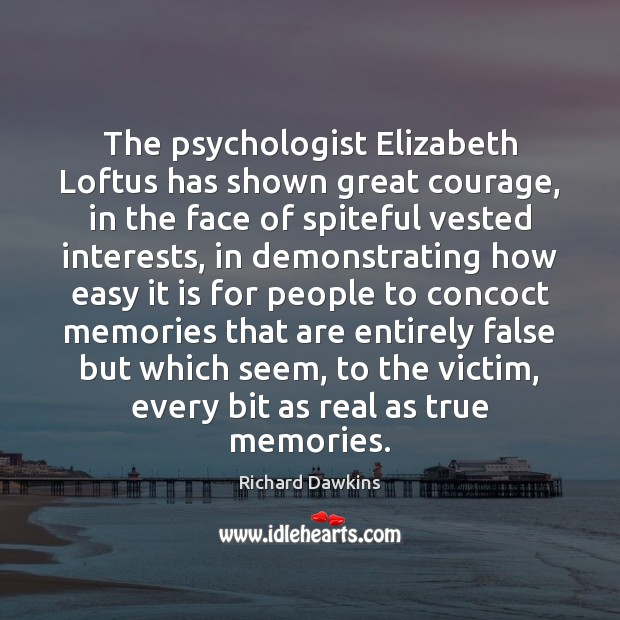 Image, The psychologist Elizabeth Loftus has shown great courage, in the face of