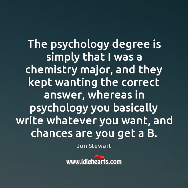 Image, The psychology degree is simply that I was a chemistry major, and