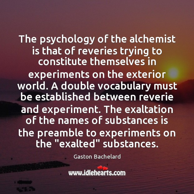 The psychology of the alchemist is that of reveries trying to constitute Gaston Bachelard Picture Quote
