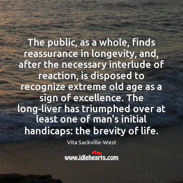 The public, as a whole, finds reassurance in longevity, and, after the Vita Sackville-West Picture Quote