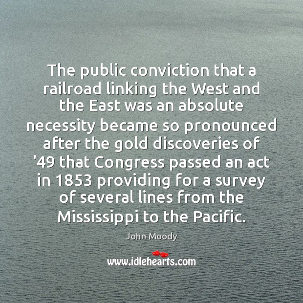 The public conviction that a railroad linking the West and the East John Moody Picture Quote