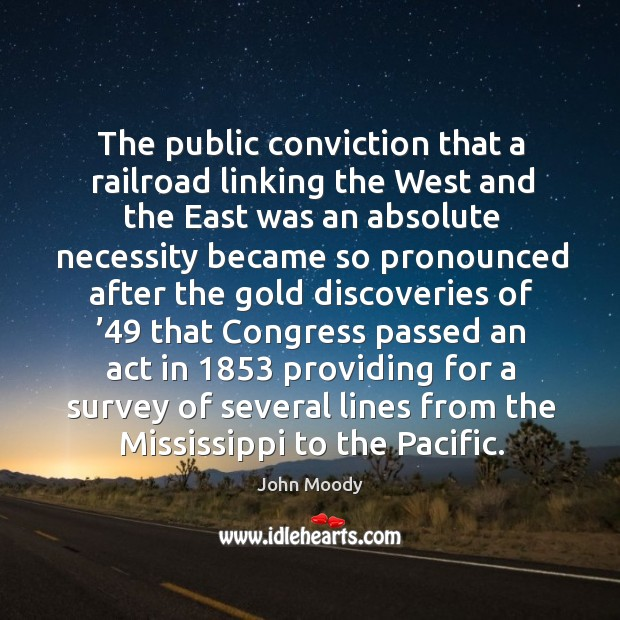 The public conviction that a railroad linking the west and the east was an absolute necessity became John Moody Picture Quote