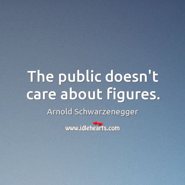 The public doesn't care about figures. Image