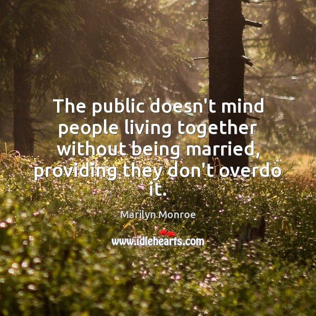 The public doesn't mind people living together without being married, providing they Image