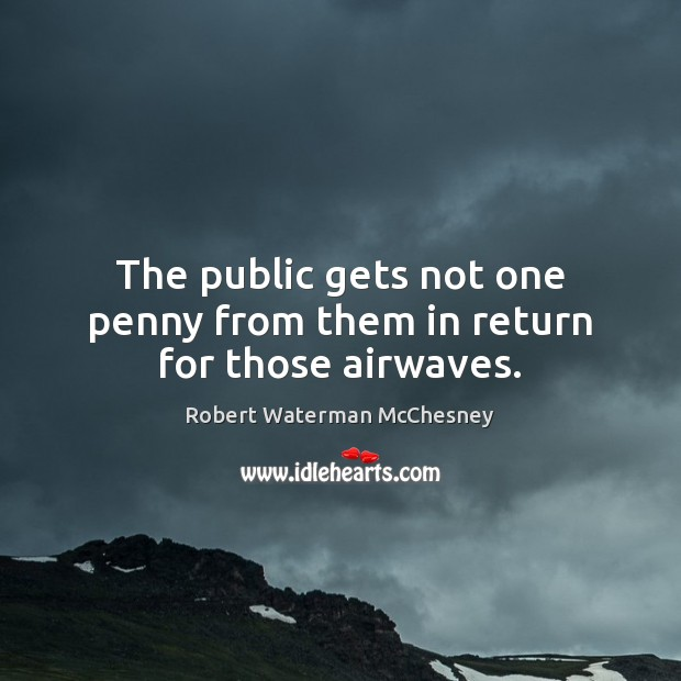 Image, The public gets not one penny from them in return for those airwaves.