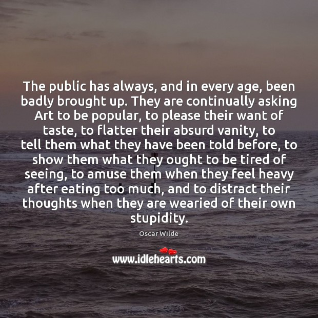 The public has always, and in every age, been badly brought up. Image