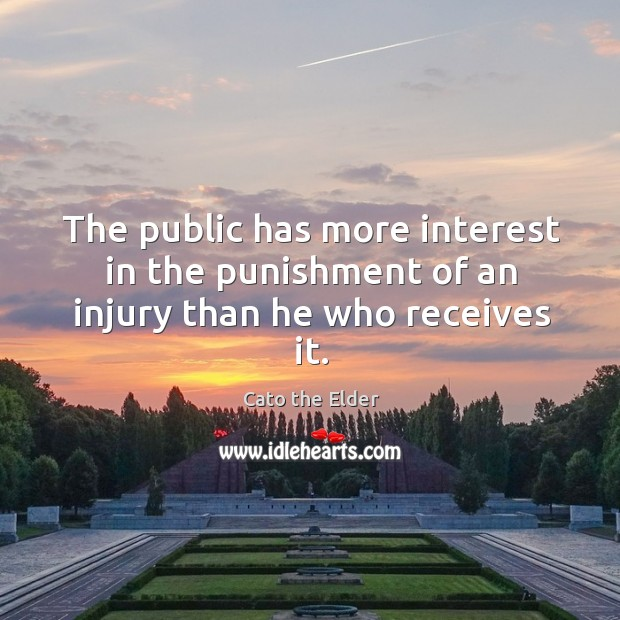 The public has more interest in the punishment of an injury than he who receives it. Image