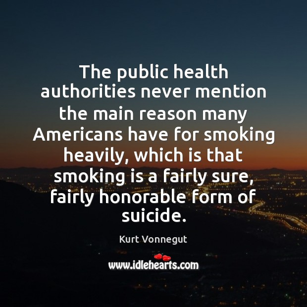 The public health authorities never mention the main reason many Americans have Smoking Quotes Image