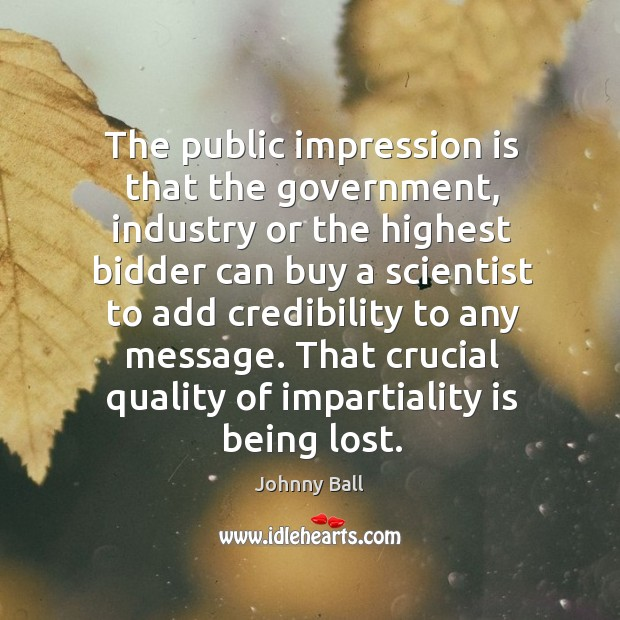The public impression is that the government, industry or the highest bidder can buy a Image
