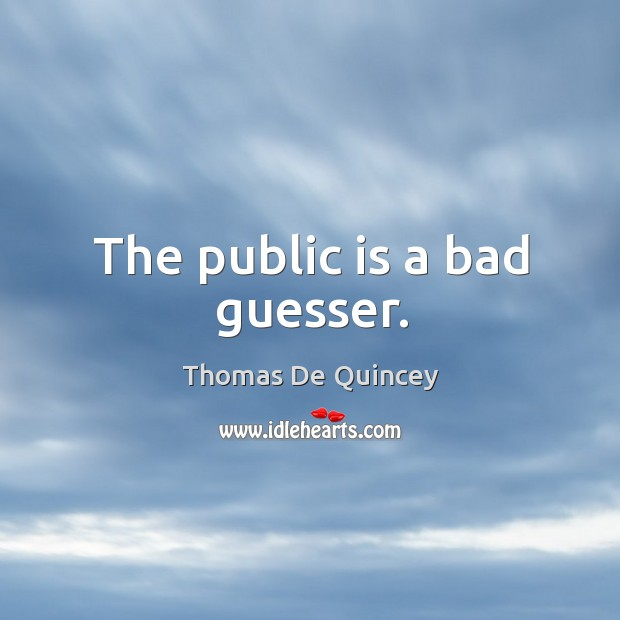 The public is a bad guesser. Image