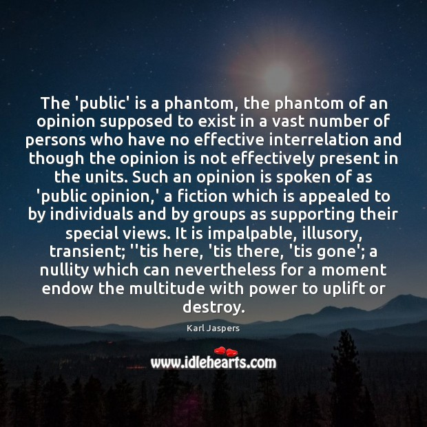 The 'public' is a phantom, the phantom of an opinion supposed to Karl Jaspers Picture Quote