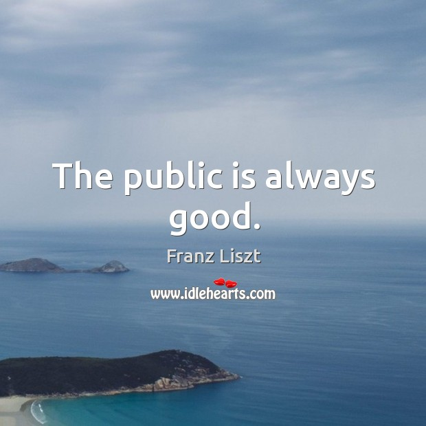 The public is always good. Image
