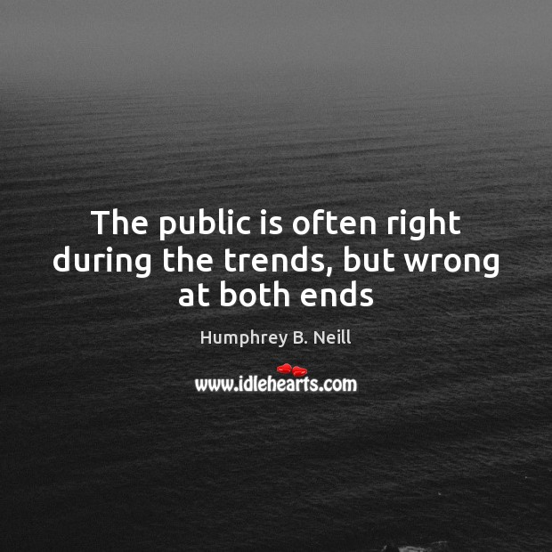 The public is often right during the trends, but wrong at both ends Image