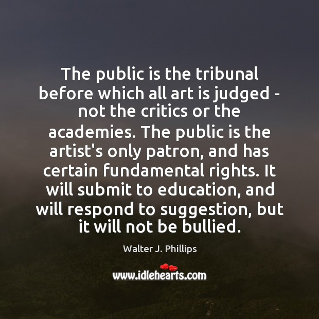 Image, The public is the tribunal before which all art is judged –