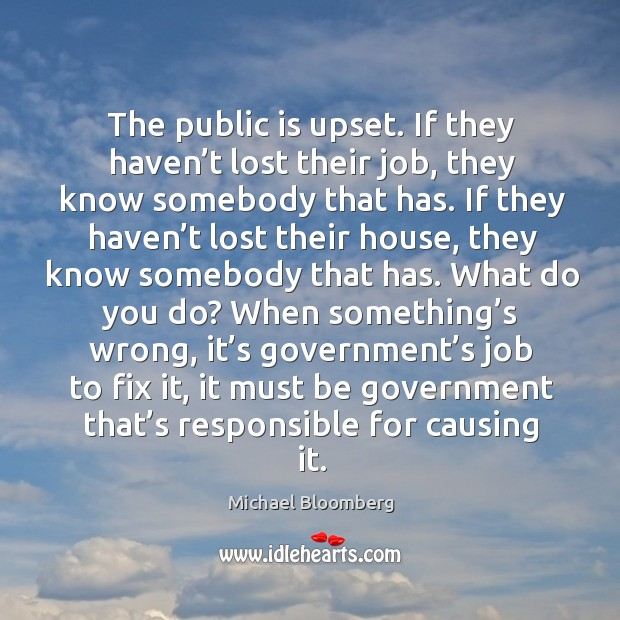The public is upset. If they haven't lost their job, they know somebody that has. Image