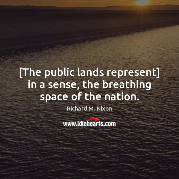 [The public lands represent] in a sense, the breathing space of the nation. Image