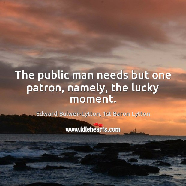 The public man needs but one patron, namely, the lucky moment. Image