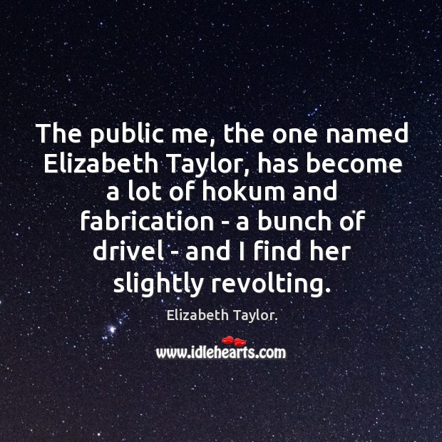 The public me, the one named Elizabeth Taylor, has become a lot Image