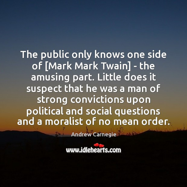 The public only knows one side of [Mark Mark Twain] – the Andrew Carnegie Picture Quote