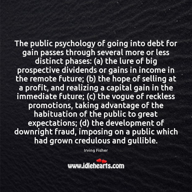 Image, The public psychology of going into debt for gain passes through several