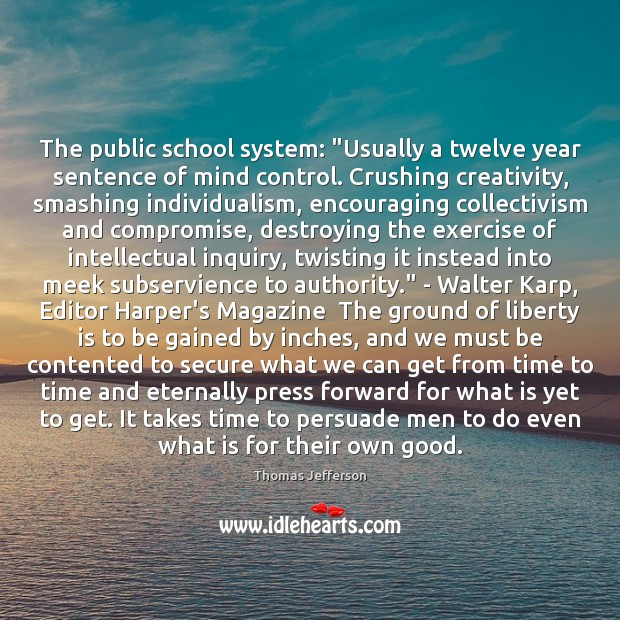 "The public school system: ""Usually a twelve year sentence of mind control. Thomas Jefferson Picture Quote"