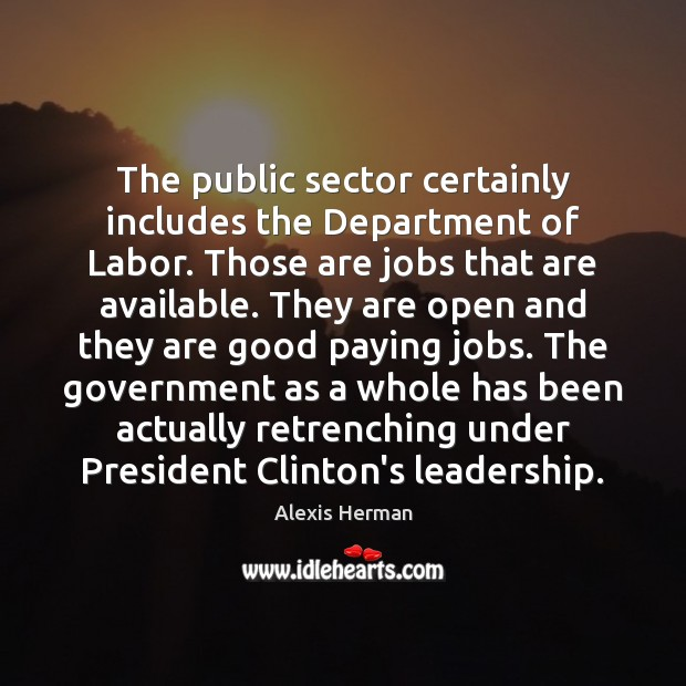 The public sector certainly includes the Department of Labor. Those are jobs Image