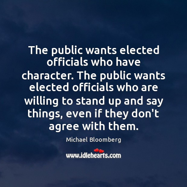 The public wants elected officials who have character. The public wants elected Michael Bloomberg Picture Quote
