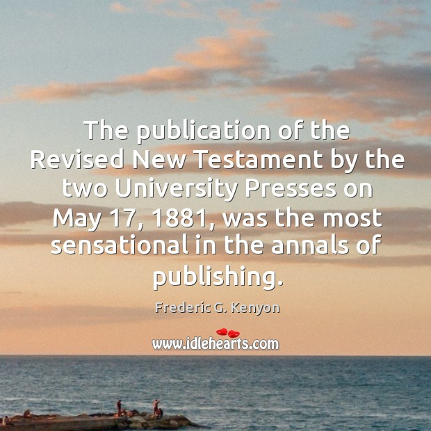 The publication of the Revised New Testament by the two University Presses Frederic G. Kenyon Picture Quote