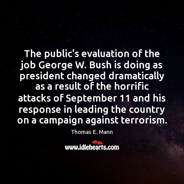 The public's evaluation of the job George W. Bush is doing as Thomas E. Mann Picture Quote