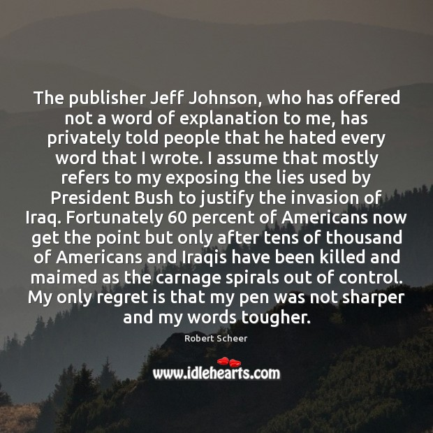 The publisher Jeff Johnson, who has offered not a word of explanation Regret Quotes Image