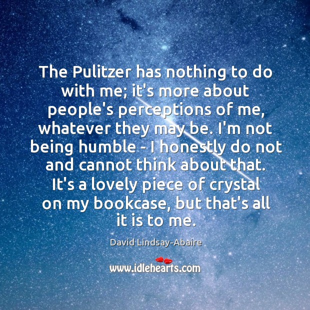 The Pulitzer has nothing to do with me; it's more about people's Image