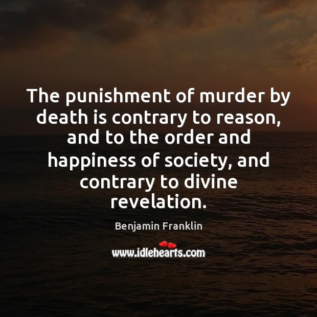 Image, The punishment of murder by death is contrary to reason, and to