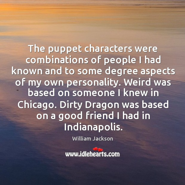 The puppet characters were combinations of people I had known and to some degree aspects of my own personality. Image