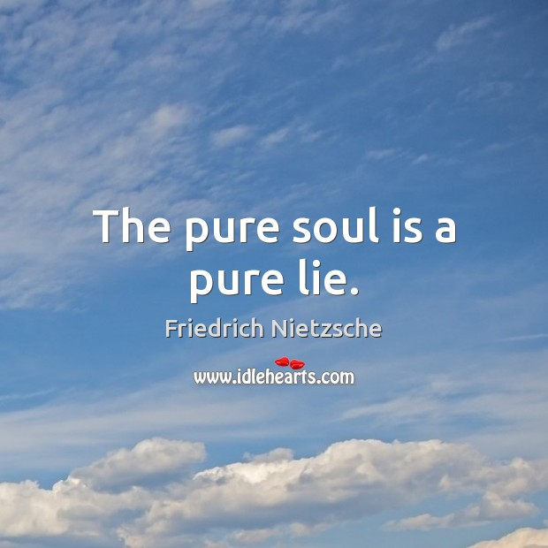 Image, The pure soul is a pure lie.