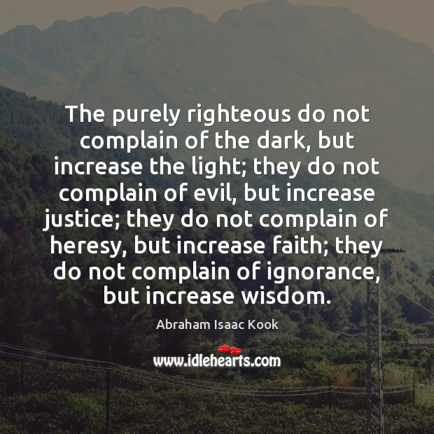 Image, The purely righteous do not complain of the dark, but increase the